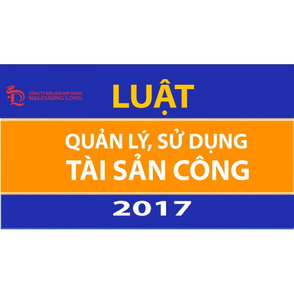LUẬT  QUẢN LÝ, SỬ DỤNG TÀI SẢN CÔNG 2017