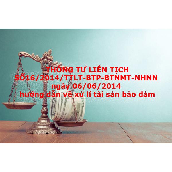 Thông tư liên tịch số 16.2014.TTLT-BTP-BTNMT-NHNN hướng dẫn một số vấn đề về xử lý tài sản bảo đảm