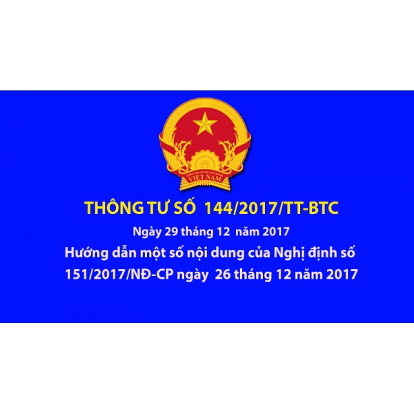 THÔNG TƯ 144/2017/TT-BTC HƯỚNG DẪN NGHỊ ĐỊNH SỐ 151/2017/NĐ-CP